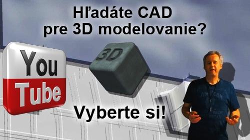 Hľadáte 3D CAD? - Vyberte si!